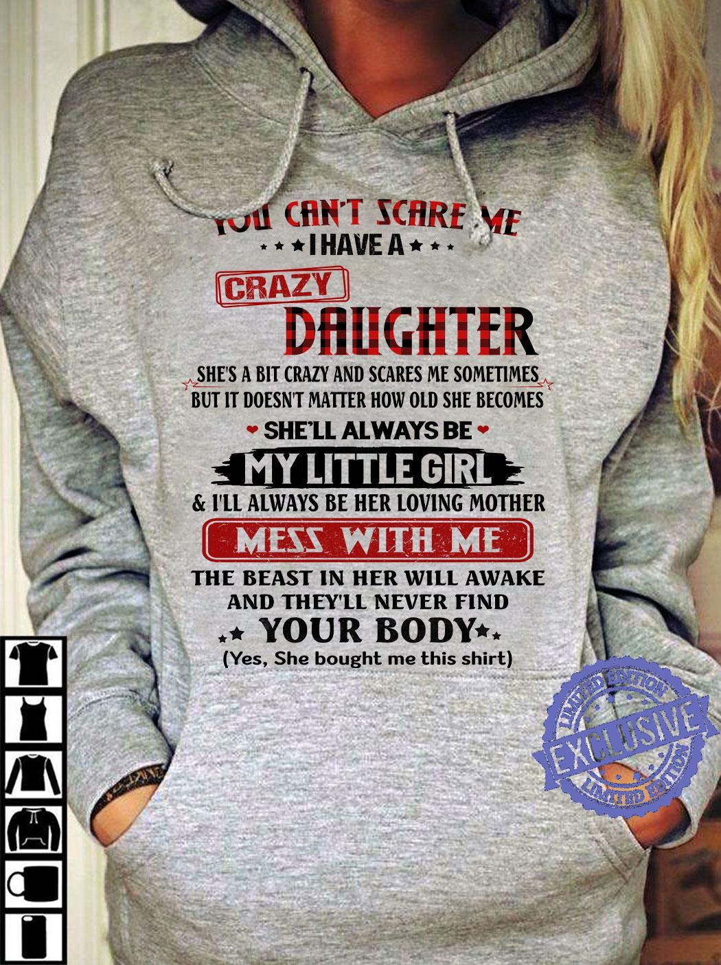 You Can't Scare Me I Have A Crazy Daughter shirt